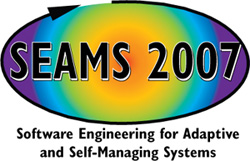 SEAMS 2007: Software Engineering for Adaptive and Self-Managing Systems; May 26-27, 2007; ICSE 2007 Workshop